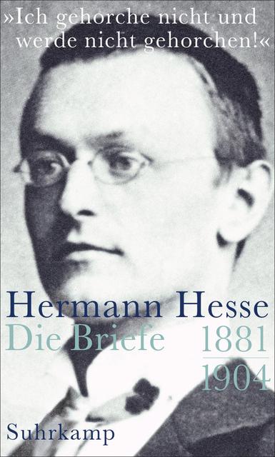 »Ich gehorche nicht und werde nicht gehorchen!«: Briefe 1881-1904 - Hermann Hesse