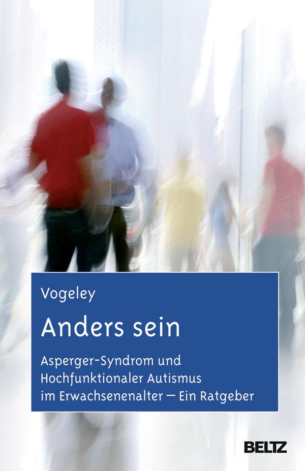 Anders sein: Asperger-Syndrom und Hochfunktiona...