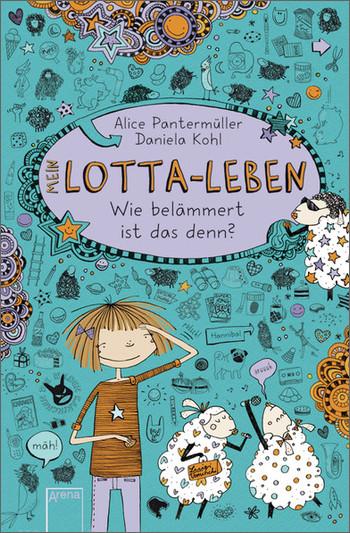 Mein Lotta-Leben: Wie belämmert ist das denn? - Alice Pantermüller