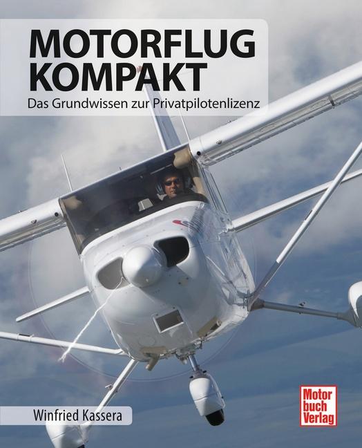 Motorflug kompakt: Das Grundwissen zur Privatpilotenlizenz - Winfried Kassera [Gebundene Ausgabe, 2. Auflage 2015]