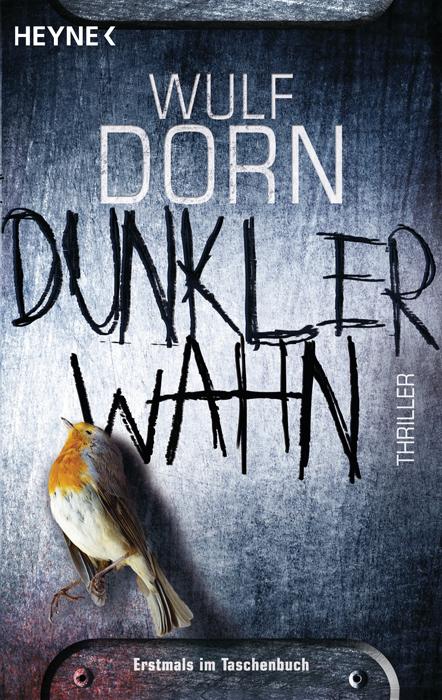 Dunkler Wahn: Thriller - Wulf Dorn