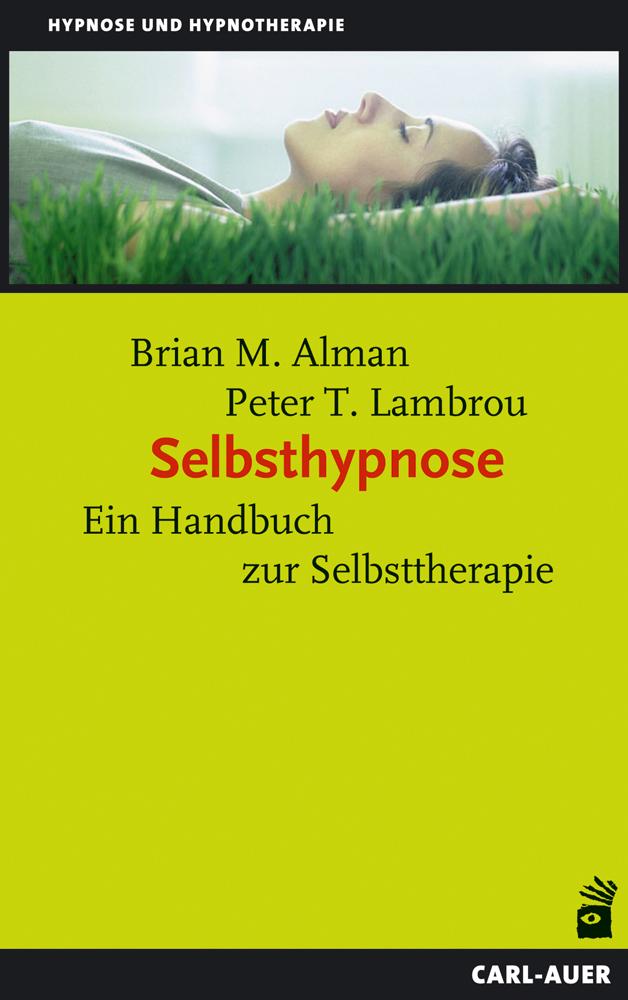 Selbsthypnose: Ein Handbuch zur Selbsttherapie - Brian M. Alman