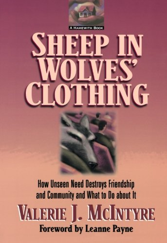 Sheep in Wolves Clothing: How Unseen Need Destroys Friendship and Community and What to Do about It - Valerie J. McIntyre