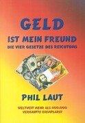 Geld ist mein Freund: Die vier Gesetze des Reic...