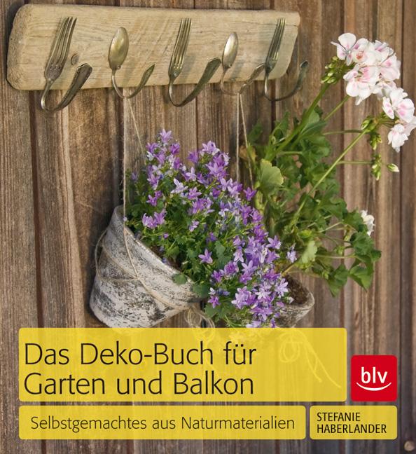 Das Deko-Buch für Garten und Balkon: Selbstgema...