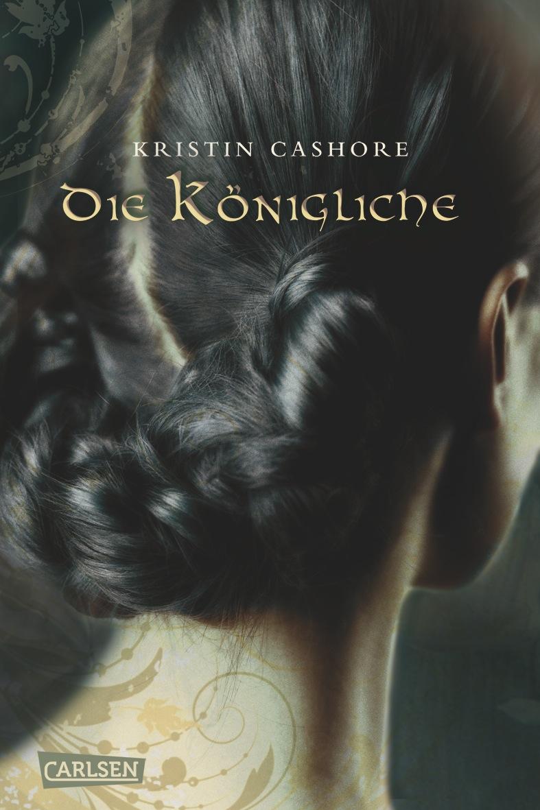 Die sieben Königreiche: Band 3 - Die Königliche - Kristin Cashore [Gebundene Ausgabe]