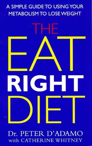 The Eat Right Diet: A Simple Guide to Eating Right for Your Metabolism - Peter D´Adamo