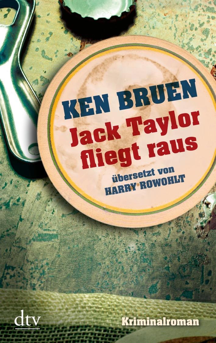 Jack Taylor fliegt raus: Kriminalroman - Ken Bruen