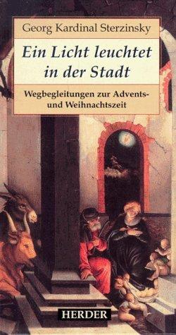 Ein Licht leuchtet in der Stadt. Wegbegleitungen zur Advents- und Weihnachtszeit - Georg Sterzinsky