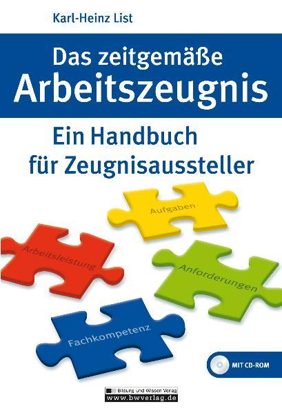 Das zeitgemäße Arbeitszeugnis: Ein Handbuch für Zeugnisaussteller - Karl-Heinz List