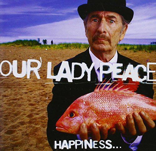Our Lady Peace - Happiness Is Not a Fish