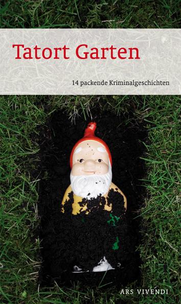 Tatort Garten - 14 packende Kriminalgeschichten - Thomas Kastura