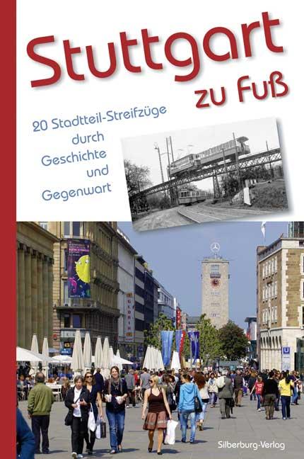 Stuttgart zu Fuß: 20 Stadtteil-Streifzüge durch...