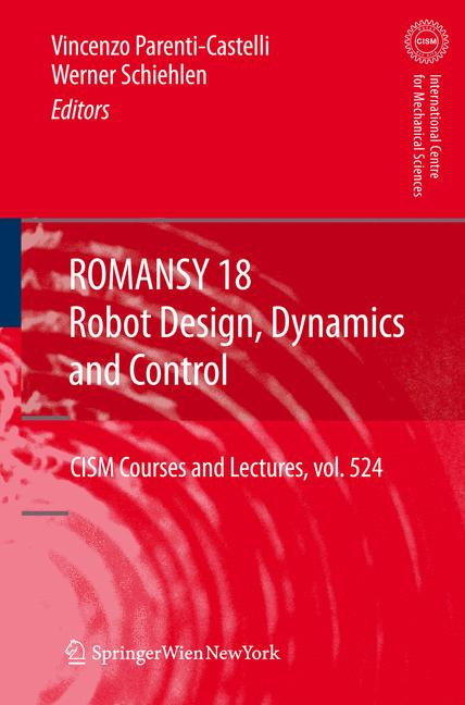 ROMANSY 18 - Robot , Dynamics and Control: Proceedings of the Eighteenth CISM-IFToMM Symposium - CISM Courses and Lectures, Vol. 524 [Hardcover]