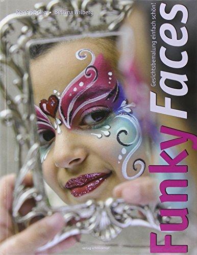 Funky Faces: Gesichtsbemalung einfach schön! - René Reiche