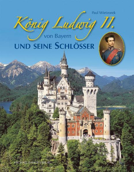 König Ludwig II. von Bayern und seine Schlösser - Paul Wietzorek