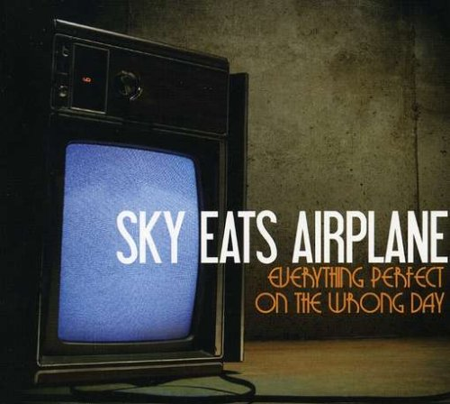 Sky Eats Airplane - Everything Perfect on the Wron