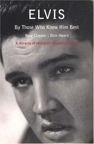 Elvis: By Those Who Knew Him Best - Rose Clayton