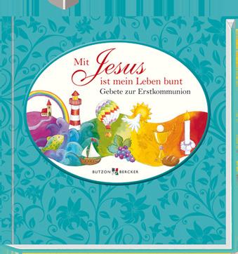 Mit Jesus ist mein Leben bunt: Gebete zur Erstk...