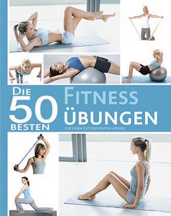 50 Besten Fitness Übungen: Für einen gut geform...