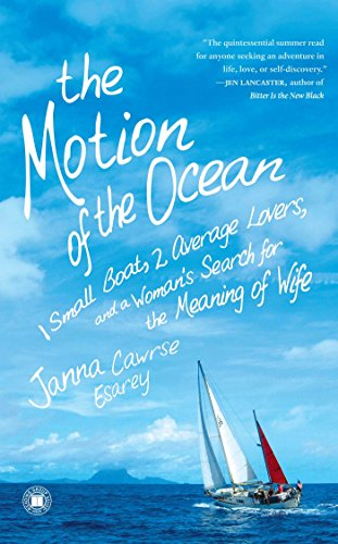 The Motion of the Ocean: 1 Small Boat, 2 Average Lovers, and a Woman´s Search for the Meaning of Wife - Janna Cawrse Esarey