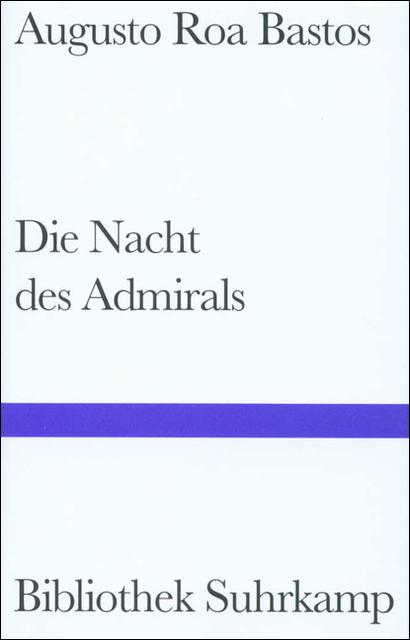 Die Nacht des Admirals - Augusto Roa Bastos