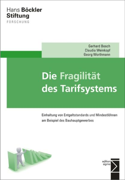 Die Fragilität des Tarifsystems: Einhaltung von Entgeltstandards und Mindestlöhnen am Beispiel des Bauhauptgewerbes - Gerhard Bosch