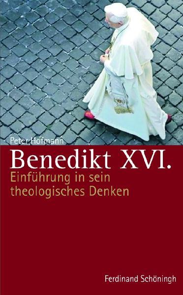 Benedikt XVI.: Einführung in sein theologisches Denken - Peter Hofmann