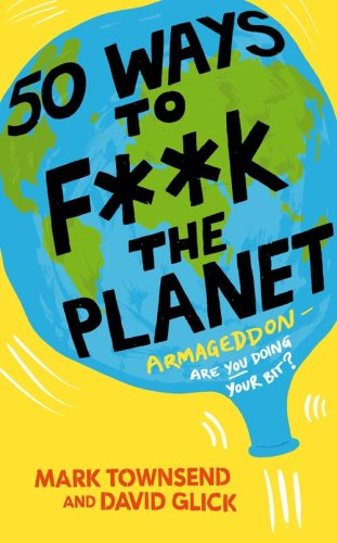 50 Ways to F**k the Planet - Mark Townsend
