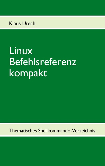 Linux Befehlsreferenz kompakt: Thematisches She...