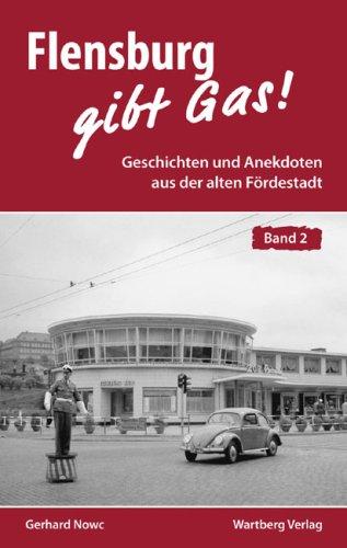 Flensburg gibt Gas. Geschichten und Anekdoten a...