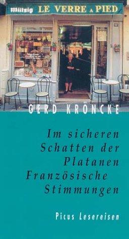 Im sicheren Schatten der Platanen - Französische Stimmungen - Gerd Kröncke