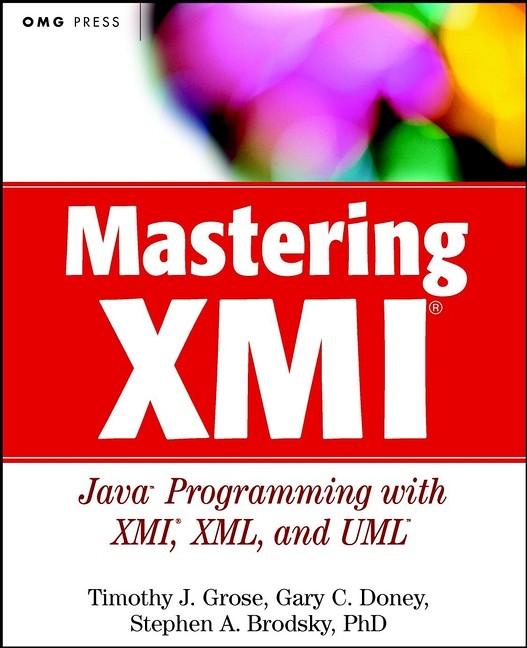 Mastering XMI: Java Programming with XMI, XML, ...