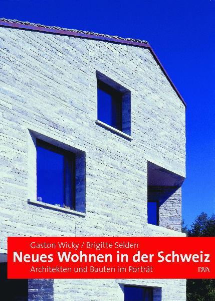 Neues Wohnen in der Schweiz: Architekten und Ba...