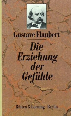 Die Erziehung der Gefühle. Roman - Gustave Flau...