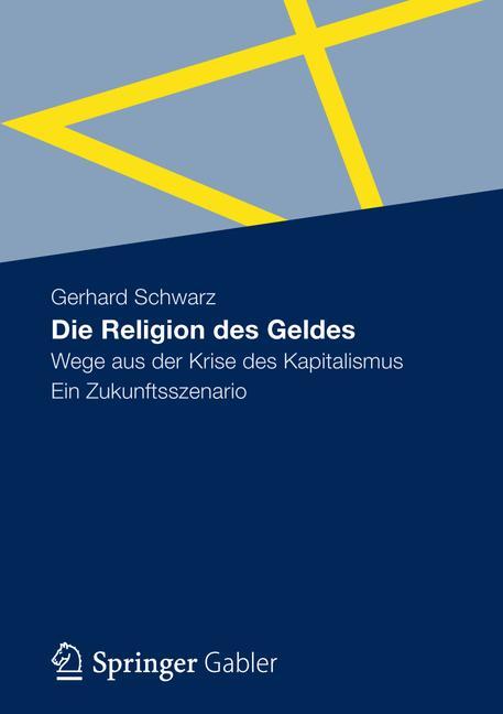 Die Religion des Geldes: Wege aus der Krise des...