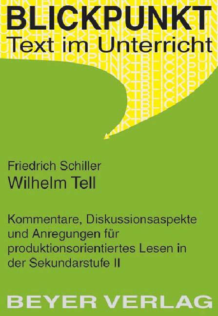 Wilhelm Tell: Kommentare, Diskussionsaspekte und Anregungen für produktionsorientiertes Lesen in der Sekundarstufe I - Friedrich Schiller