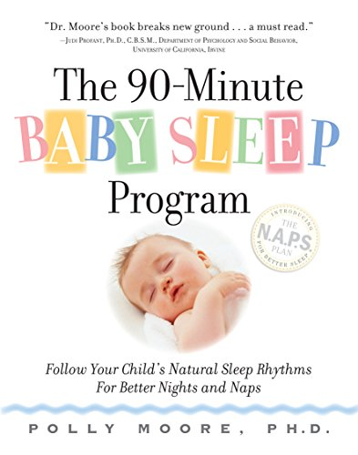 The 90-Minute Baby Sleep Program: Follow Your Child´s Natural Sleep Rhythms for Better Nights and Naps - Polly Moore