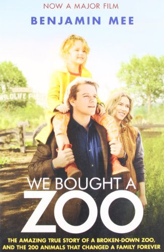 We Bought a Zoo. Film Tie-In: The Amazing True Story of a Broken-down Zoo, and the 200 Animals That Changed a Family Forever - Benjamin Mee