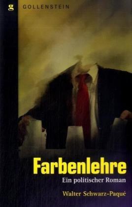 Farbenlehre: Ein politischer Roman - Walter Schwarz-Paqué