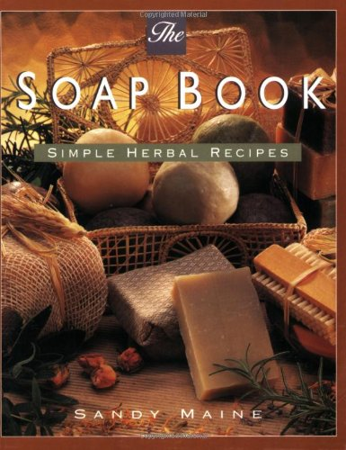 The Soap Book: Simple Herbal Recipes - Sandy Maine