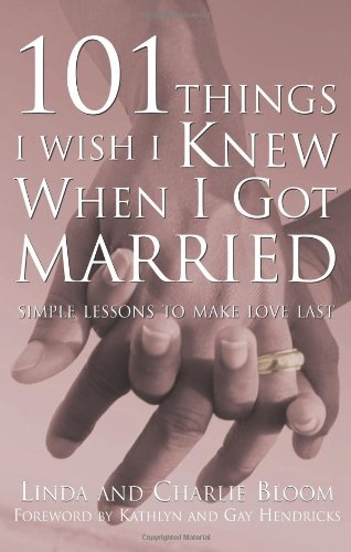101 Things I Wish I Knew When I Got Married: Si...