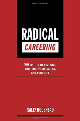 Radical Careering: 100 Truths to Jumpstart Your...