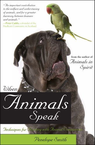 When Animals Speak: Techniques for Bonding With Animal Companions - Penelope Smith