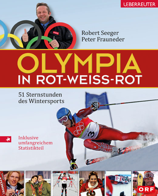 Olympia in Rot-Weiss-Rot: 51 Sternstunden des Wintersports - Robert Seeger
