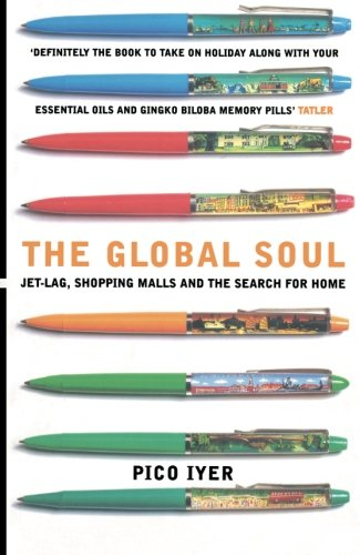 The Global Soul: Jet Lag, Shopping Malls and th...