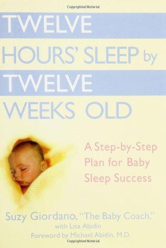 Twelve Hours´ Sleep by Twelve Weeks Old: A Step-by-Step Plan for Baby Sleep Success - Suzy Giordano