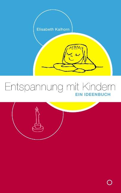 Entspannung mit Kindern: Ein Ideenbuch - Elisabeth Kalhorn