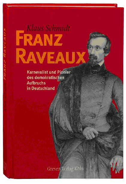 Franz Raveaux. Karnevalist und Pionier des demo...