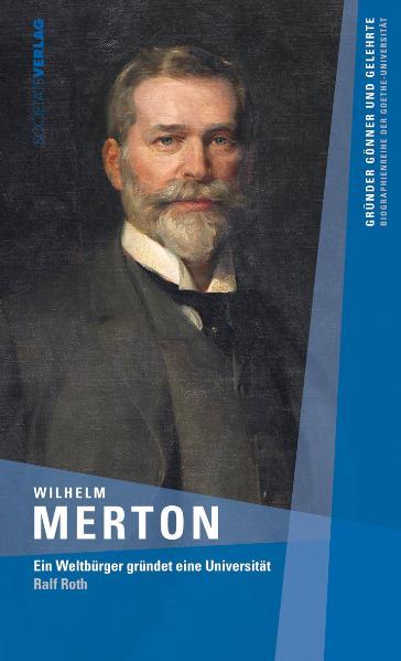 Wilhelm Merton: Ein Weltbürger gründet eine Universität - Ralf Roth